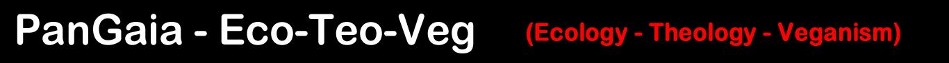 PanGaia – Eco-Teo-Veg-(Ecología – Teología – Vegetarianismo)